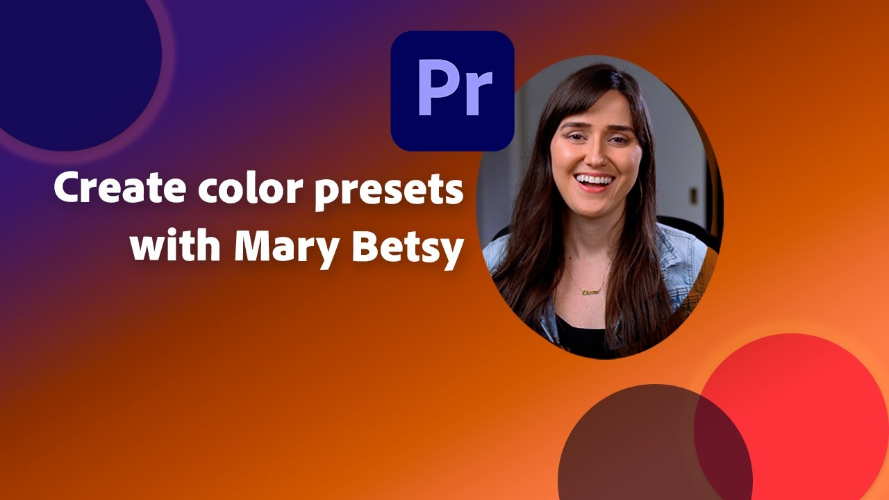 Color correction and Lumetri presets in Premiere Pro with Mary Betsy