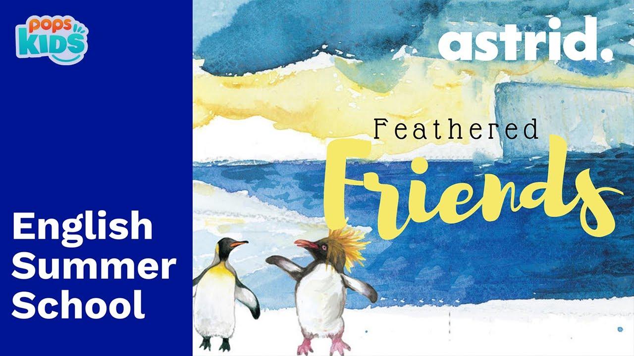 SUMMER SCHOOL - Feathered Friends - Chương trình tiếng anh mùa hè cùng POPS Kids