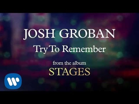 Josh Groban - Try To Remember ...