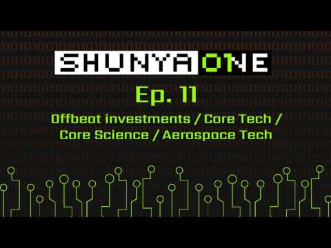 Shunya One Ep. 11:  Offbeat investments / Core Tech / Core Science / Aerospace Tech