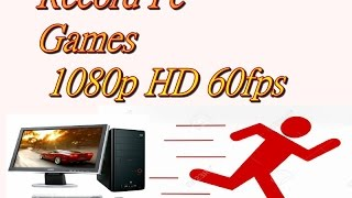 How to Record Gameplay in HD 1080p 60fps in PC