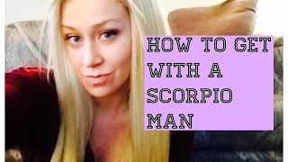 How To Get With a Scorpio Man