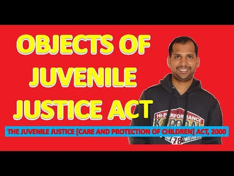 Objects of Juvenile Justice Act   The Juvenile Justice [Care & Protection of Children] Act, 2000