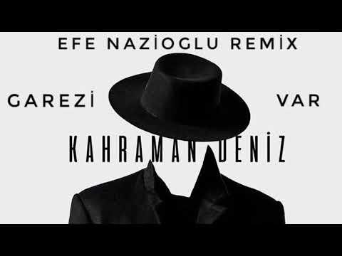 Kahraman Deniz - Garezi Var (Efe Nazioğlu Remix)