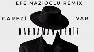 Kahraman Deniz  Garezi Var (Efe Nazioğlu Remix)