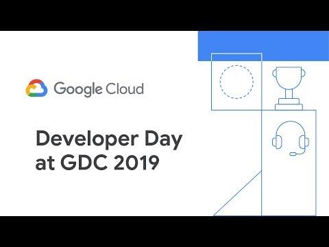 Google Cloud Developer Day at GDC 2019