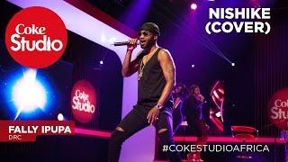 Fally Ipupa: Nishike (Cover) – Coke Studio Africa