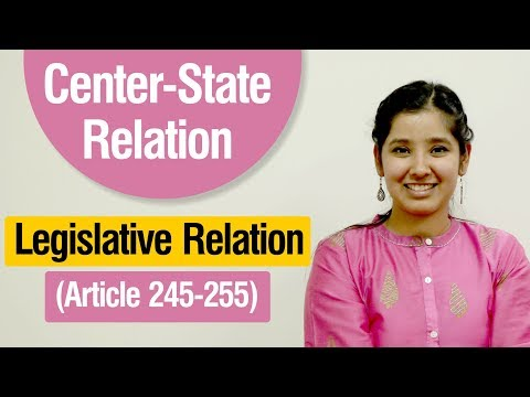 Centre-State Relations | Article 245 - 255 Of The Indian Constitution | Legislative Relations