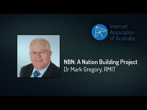 NBN: A Nation Building Project - Dr Mark Gregory, RMIT (IAA Annual General Meeting 2016)