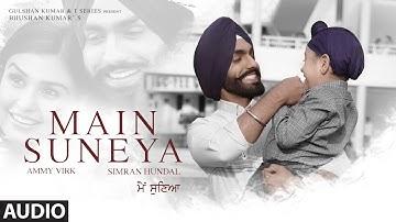 Ammy Virk: Main Suneya (AUDIO)   Feat. Simran Hundal, Rohaan  SunnyV, Raj  Navjit B   Bhushan Kumar