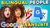 Bilingual People Vs. Google Translate