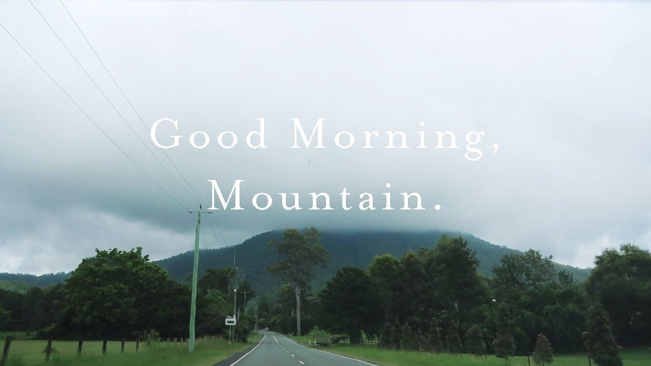 Good Morning Mountain Youtube