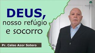 Deus, nosso refúgio e socorro | Pr. Celso Azor Sotero