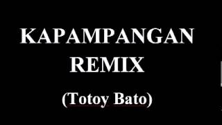 KAPAMPANGAN REMIX VERSION - TOTOY BATO