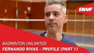 Badminton Unlimited 2019 | Fernando Rivas - Profile (Part 1) | BWF 2019