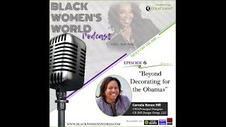 Black Women's World Podcast (#BWWP): Beyond Decorating for the Obamas
