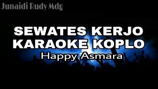 Karaoke Sewates Kerjo Koplo Happy Asmara.mp3
