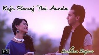 Kujh Samaj Nai Aunda (Sachleen Bajwa) Mp3 Song Download
