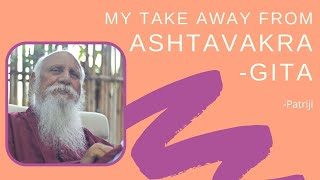 My Take Away from Ashtavakra Gita by Patriji