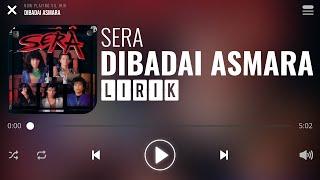 Sera - Dibadai Asmara [Lirik]