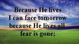 Because He lives I can face tomorrow.