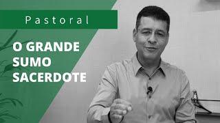 O GRANDE SUMO SACERDOTE | Rev. Amauri de Oliveira | Hebreus 4