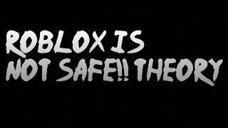 Teoría : Roblox no es seguro Teoría de Roblox ? xGar