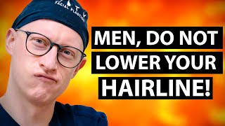 Why Hairline Lowering is NOT for Men!