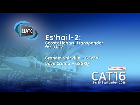 BATC CAT16 - Es'hail-2: Geostationary transponder for DATV - Graham G3VZV & Dave G8GKQ