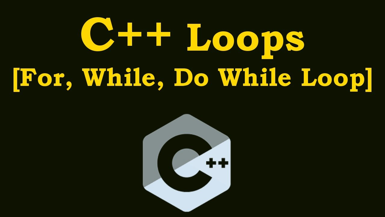 C++ Tutorial - Loops In C++ [For Loop, While Loop, Do While Loop]