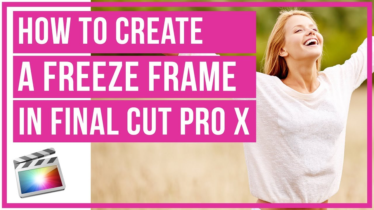 How To Create A Freeze Frame In Final Cut Pro X - Full Tutorial ...