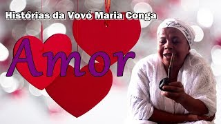 Amor | Histórias da Vovó Maria Conga