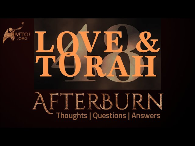 Afterburn   Thoughts, Q&A on Love and Torah   Part 48