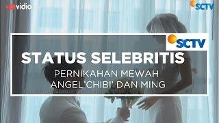 Pernikahan Mewah Angel 'Chibi' dan Ming - Status Selebritis 20/11/15