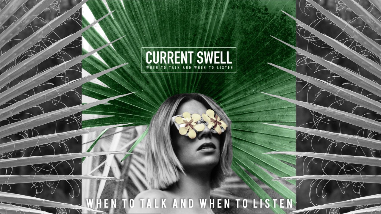 current-swell-when-to-talk-and-when-to-listen-audio-currentswellmusic