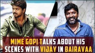 Mime Gopi talks about his scenes with Vijay in Bairavaa