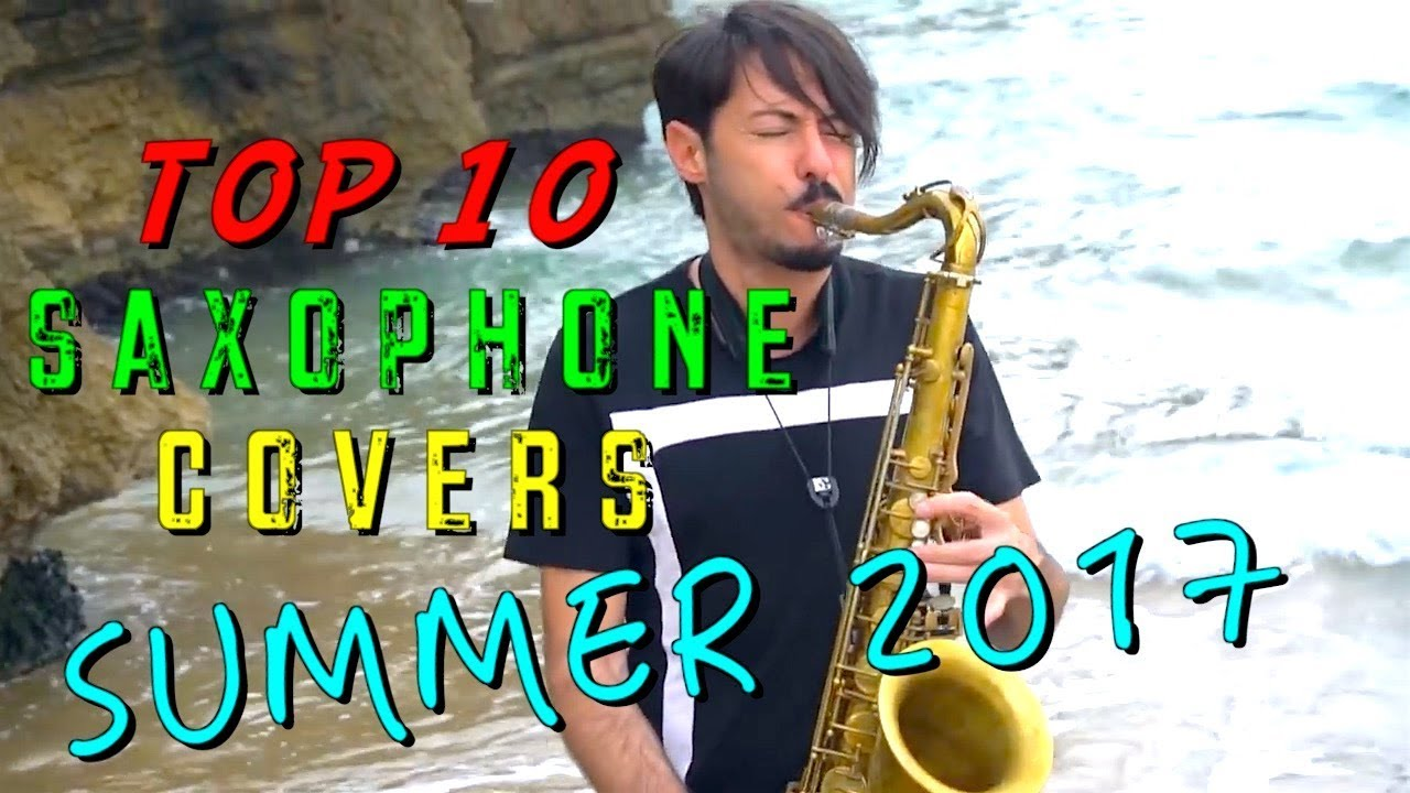 TOP 10 SAX Covers of BEST Songs SUMMER 2017