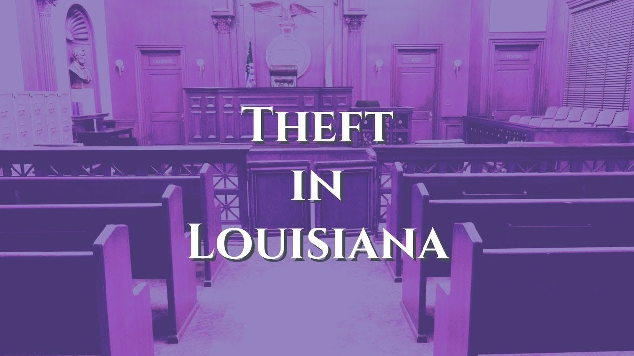 Theft in Louisiana: The Penalties and Sentencing for Theft