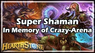 [Hearthstone] Super Shaman, In Memory of Crazy-Arena