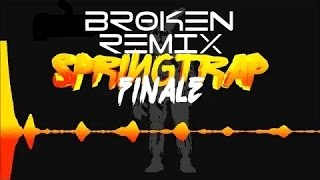SpringTrap Finale - BROKEN REMIX - Song by: GroundBreaking