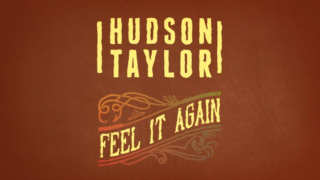 hudson-taylor-feel-it-again-official-lyric-video-hudson-taylor