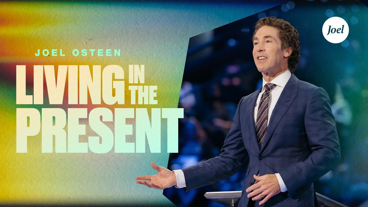 Living In The Present | Joel Osteen