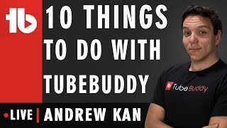 10 things you should do after you install Tubebuddy - Hosted by Andrew Kan