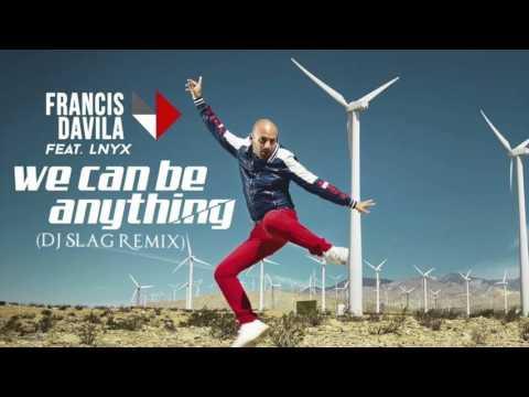Francis Davila feat. Lnyx - We Can Be Anything (Dj Slag Remix)