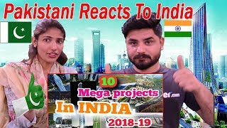 Pakistani Reacts To | Top 10 Upcoming Mega Projects in India 2018 - 2019