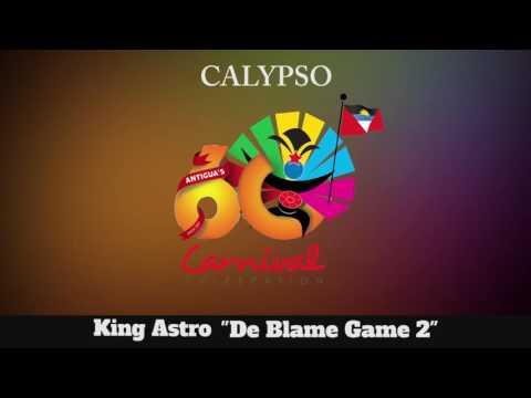 (Antigua Carnival 2016 Calypso Music) King Astro - De Blame Game 2