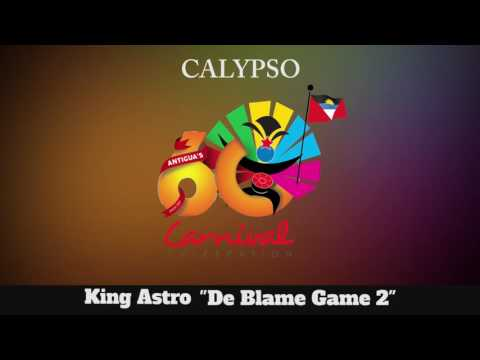 (Antigua Carnival 2016 Calypso Music) King Astro - De Blame Game 2