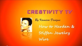 How to harden and stiffen jewelry wire