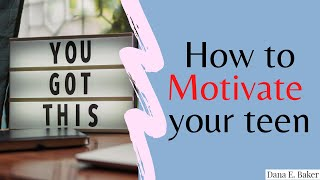 How to Motivate your teen