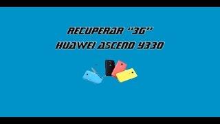 Recuperar 3G O 4G / Huawei Ascend Y330